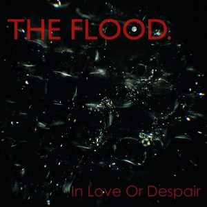 The Flood – In Love Or Despair