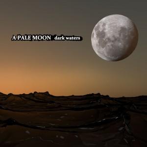A Pale Moon – Dark Waters
