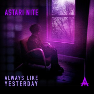 Astari Nite – Always Like Yesterday