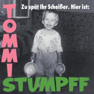 Tommi Stumpff – Zu spät Ihr Scheißer